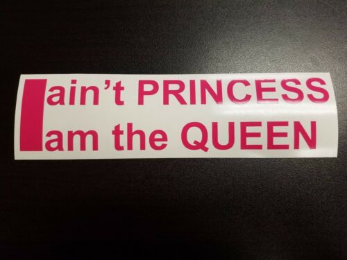 ~I ain/'t princess I am the queen funny car window vinyl lettering sticker decal