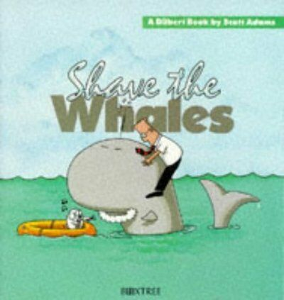 A Dilbert book: Shave the whales by Scott Adams (Paperback / softback)