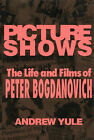 Picture Shows: Life and Films of Peter Bogdanovich by Andrew Yule (Paperback, 1992)