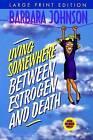 Living Somewhere Between Estrogen and Death by Barbara Johnson (Paperback / softback, 1999)