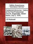 Centennial Discourse: History of the First Presbyterian Church, Edgewater, Staten Island, July 2, 1876. by J E Rockwell (Paperback / softback, 2012)