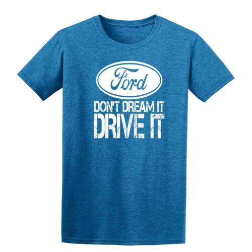 Ford Dont/'t Dream It Drive It  Mens T-Shirt