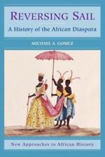 New Approaches to African History: Reversing Sail : A History of the African Diaspora 3 by Michael A. Gomez (2004, Paperback)