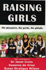Raising Girls: the Joys, the Perils, the Pitfalls (Replaced by Revised Edition  Parenting Girls by Susan Stratigos Wilson, D.J. Irwin, Susanna de Vries (Paperback, 1998)