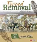 Forced Removal: Causes and Effects of the Trail of Tears by Heather E Schwartz (Paperback / softback, 2015)