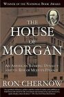 The House of Morgan: An American Banking Dynasty and the Rise of Modern Finance by Ron Chernow (Paperback / softback, 2010)