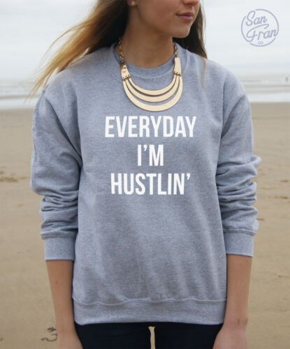 * EVERYDAY I/'M HUSTLIN/' Jumper Sweater Sweatshirt Top Swag Tumblr Statement Swag