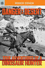 Danger in the Desert: True Adventures of a Dinosaur Hunter by Roger Cohen (Paperback, 2008)