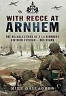 With Recce at Arnhem: The Recollections of Trooper des Evans - A 1st Airborne Division Veteran by Mike Gallagher (Hardback, 2015)
