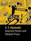Selected Poems and Related Prose by Filippo Tommaso Marinetti, F. T. Marinetti (Paperback, 2013)