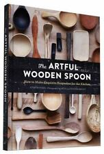 The Artful Wooden Spoon : How to Make Exquisite Keepsakes for the Kitchen by Jo…