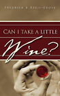 Can I Take a Little Wine? by Fredrick K Ezeji-Okoye (Paperback / softback, 2009)