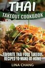 Thai Takeout Cookbook: Favorite Thai Food Takeout Recipes to Make at Home by Lina Chang (Paperback / softback, 2016)
