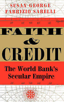Faith And Credit: The World Bank's Secular Empire by George, Susan, Sabelli, Fa