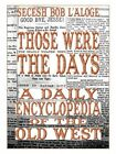 Those Were The Days a Daily Encyclopedia of The Old West 9780595447923