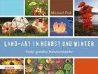Land-Art in Herbst und Winter von Michael Fink (2016, Gebundene Ausgabe)