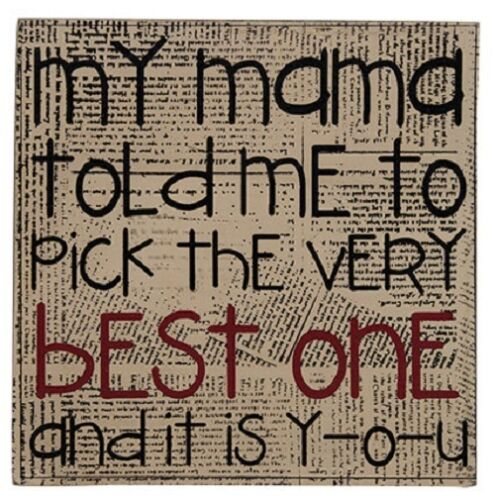 """Inspirational Sign /"""" My Momma told me to pick the Very Best One and it is YOU/"""""""