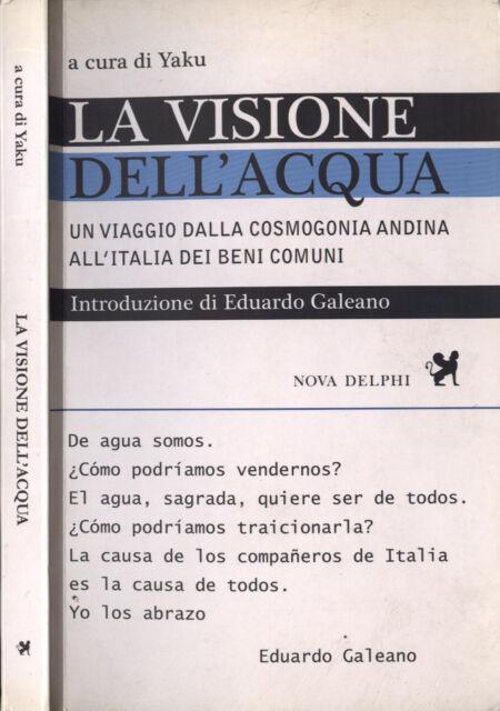 La visione dell' acqua. Un viaggio dalla cosmogonia andina all' Italia dei beni