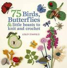 75 Birds, Butterflies & Little Beasts to Knit & Crochet by Lesley Stanfield (Paperback / softback)