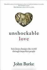 Unshockable Love : How Jesus Changes the World Through Imperfect People by...