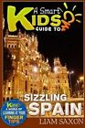 A Smart Kids Guide to Sizzling Spain: A World of Learning at Your Fingertips by Liam Saxon (Paperback / softback, 2015)