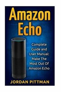 7499adce999f Amazon Echo Alexa Kit, Amazon Prime, Simple User Guide, Web Services:  Amazon Echo : Complete User Manual and Guide: Make the Most Out of Amazon  Echo ...