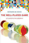 The Well-Played Game: A Player's Philosophy by Bernie DeKoven (Hardback, 2013)