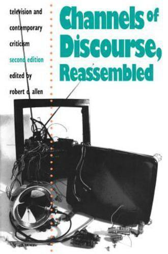 Channels of Discourse, Reassembled : Television and Contemporary Criticism...
