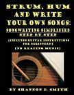 Strum, Hum and Write Your Own Songs: Songwriting Simplified Step by Step by Shannon D Smith (Paperback / softback, 2013)