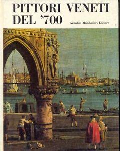 PITTORI VENETI DEL '700  ARGENTIERI GIUSEPPE MONDADORI 1968