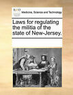 Laws for Regulating the Militia of the State of New-Jersey. by Multiple Contributors, See Notes Multiple Contributors (Paperback / softback, 2010)
