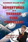 The Adventures Of A Teenage Time Traveller by Alexander William Shaw (Paperback, 2009)