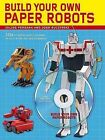 Build Your Own Paper Robots: 100s of Mecha Model Designs on CD to Print Out and Assemble by Josh Buczynski, Julius Perdana (Mixed media product)