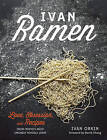Ivan Ramen: Love, Obsession, and Recipes from Tokyo's Most Unlikely Noodle Joint by Ivan Orkin (Hardback, 2014)