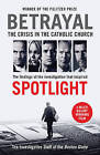Betrayal: The Crisis in the Catholic Church: The Findings of the Investigation That Inspired the Major Motion Picture Spotlight by The Investigative Staff of the Boston Globe (Paperback, 2016)