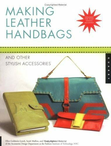 Making Leather Handbags and Other Stylish Accessories : Easy, Chic, and Fun...