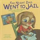 The Night Dad Went to Jail: What to Expect When Someone You Love Goes to Jail by Melissa Higgins (Hardback, 2011)