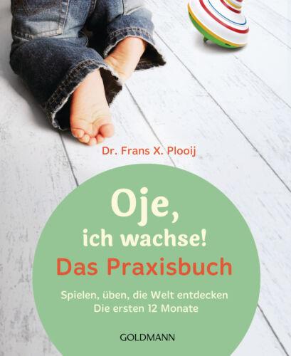 üben ich wachse die Welt entde Oje Das Praxisbuch: Spielen Frans X Plooij