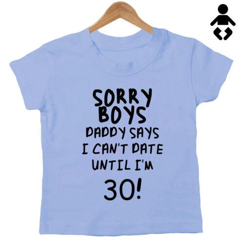 papa dit que je ne peut pas date jusqu/'à ce que je suis 30 T-Shirt Drôle Bébé//Enfants Désolé les garçons