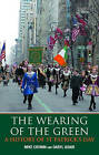 The Wearing of the Green: A History of St Patrick's Day by Mike Cronin, Daryl Adair (Hardback, 2001)