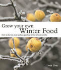 Grow Your Own Winter Food by Linda Gray (Paperback, 2011)