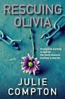 Rescuing Olivia by Julie Compton (Paperback, 2011)