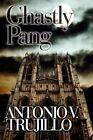 Ghastly Pang 9781448940912 by Antonio Trujillo Paperback