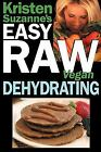 Kristen Suzanne's Easy Raw Vegan Dehydrating : Delicious and Easy Raw Food Recipes for Dehydrating Fruits, Vegetables, Nuts, Seeds, Pancakes, Crackers, Bread, Granola, Bars and Wraps by Kristen Suzanne (2009, Hardcover)