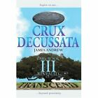Crux Decussata Ears Book III Revealed 9780595398805
