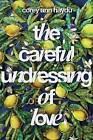 The Careful Undressing of Love by Corey Ann Haydu (Hardback, 2017)