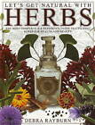 Let'S Get Natural with Herbs: The Most Complete A-Z Reference for Utilizing Herbs for Health and Beauty by Debra Rayburn (Paperback, 2007)