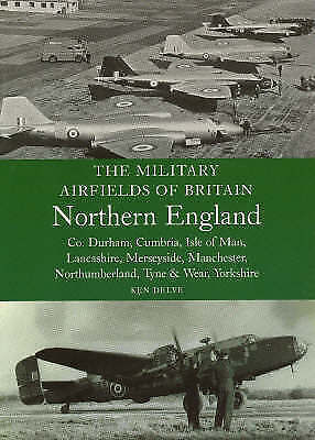 1 of 1 - The Military Airfields of Britain Northern England: Co Durham, Cumbria, Isle...
