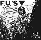 Kill for Christ by The F.U.'s (CD, Dec-2005, Taang! Records)