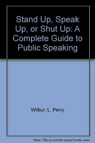 Stand Up - Speak-Up - or Shut Up : A Practical Guide to Public Speaking